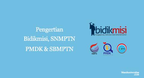 perbedaan bidikmisi, snmptn, pmdk dan sbmptn