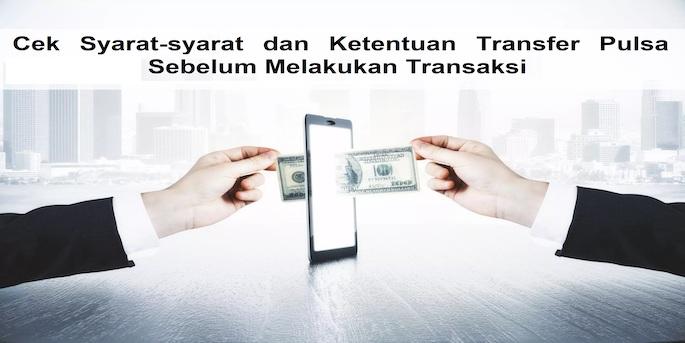 Cek-Syarat-syarat-dan-Ketentuan-Transfer-Pulsa-Sebelum-Melakukan-Transaksi
