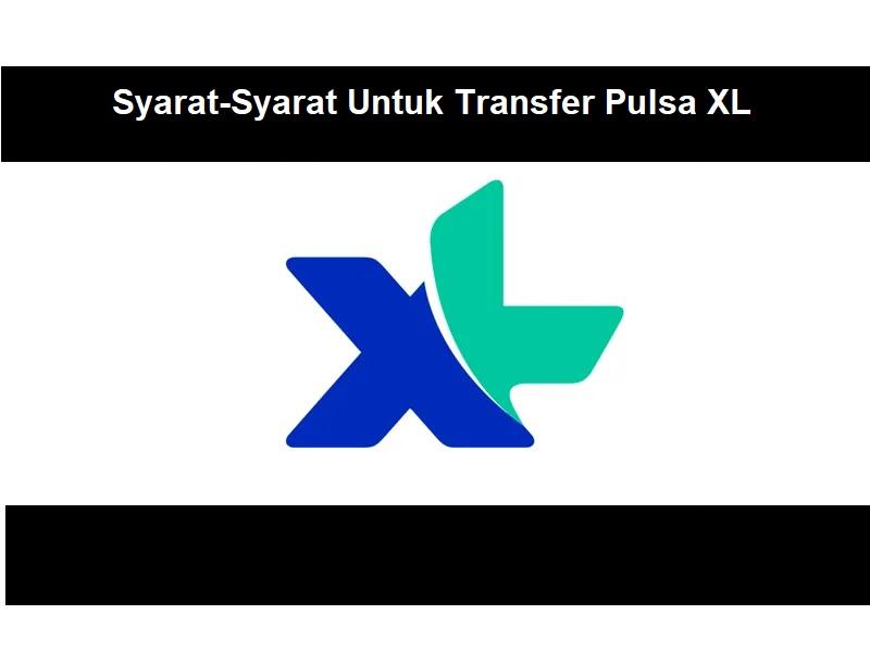 Syarat-Syarat Untuk Transfer Pulsa XL