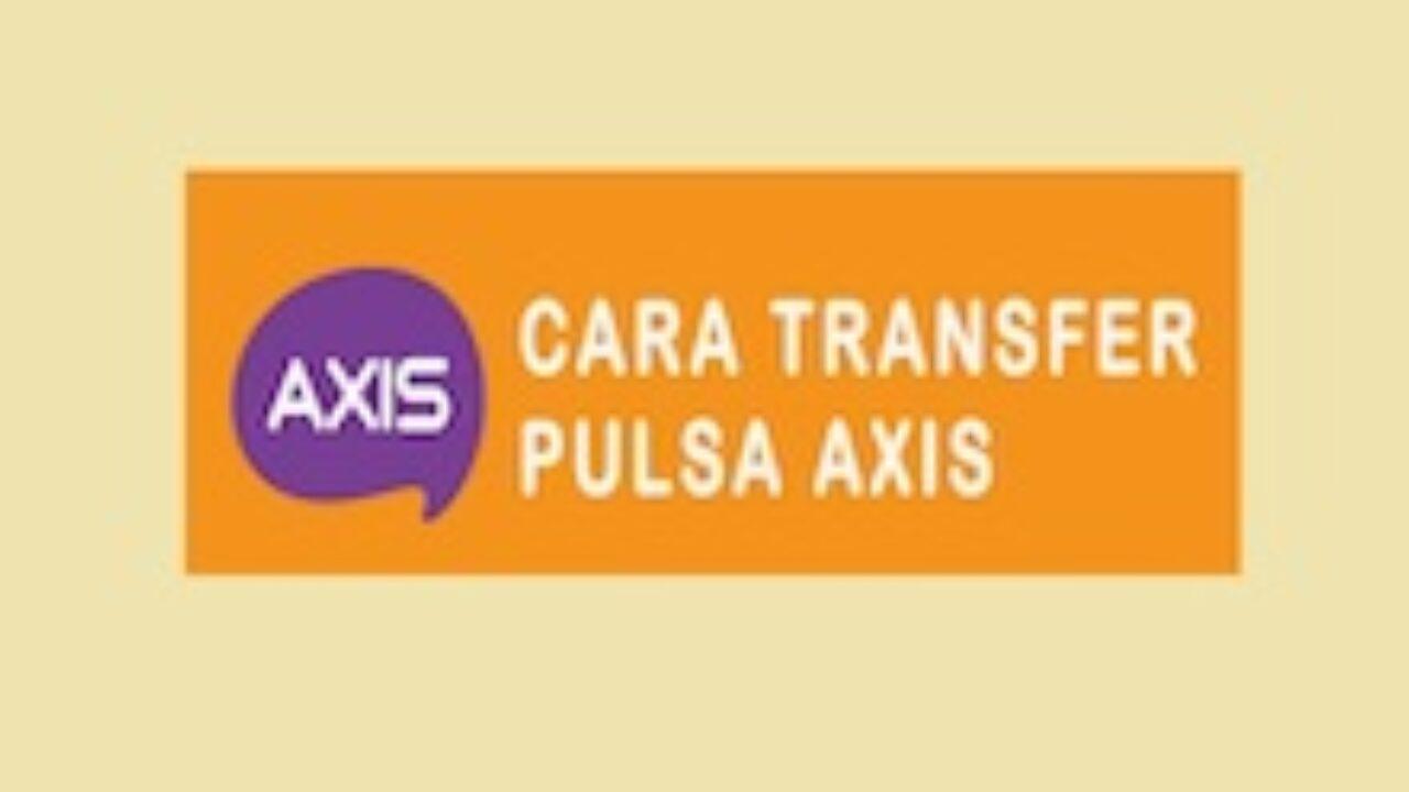 Cara Transfer Pulsa Axis Ke Axis Operator Lain Dengan Cepat